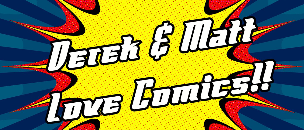 Derek & Matt Love Comics 2017 Year in Review