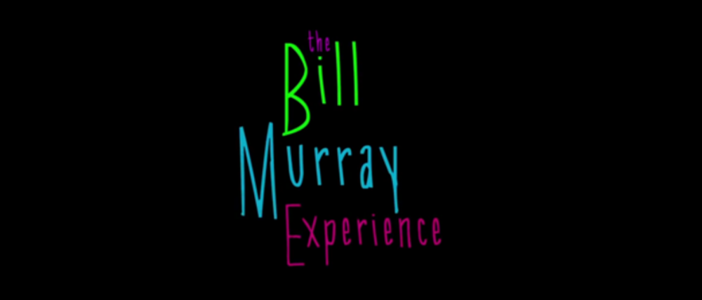 Bill Murray Experience